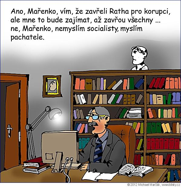 Michael Marčák: Ano, Mařenko, vím, že zavřeli Ratha pro korupci, ale mne to bude zajímat, až zavřou všechny ... ne, Mařenko, nemyslím socialisty, myslím pachatele.